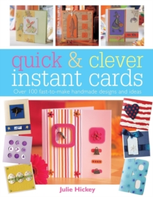 Quick and Clever Instant Cards : Over 65 Time-Saving Designs, Paperback Book