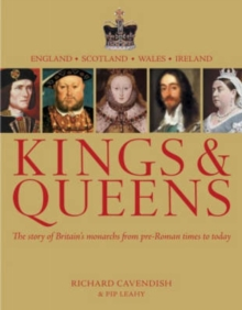 Kings and Queens : The Story of Britain's Monarchs from Pre-Roman Times to Today, Hardback Book