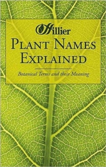 Plant Names Explained : Botanical Terms and Their Meaning, Paperback Book