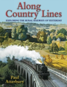 Along Country Lines : Exploring the Rural Railways of Yesterday, Paperback Book