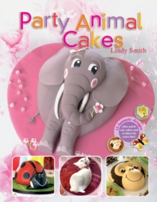 Party Animal Cakes : 15 Fantastic Designs, Paperback Book
