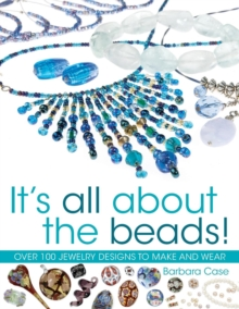 All About Beads : Over 100 Jewellery Designs to Make and Wear, Paperback Book
