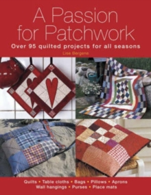 A Passion for Patchwork : Over 95 quilted projects for all seasons, Paperback Book