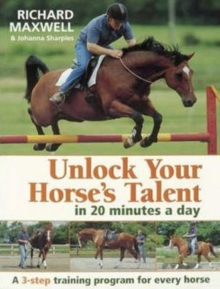 Unlock Your Horse's Talent in 20 Minutes a Day : A 3-Step Training Program for Every Horse, Paperback Book