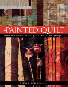 Painted Quilt : Paint and Print Techniques for Colour on Quilts, Paperback / softback Book