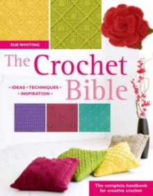 The Crochet Bible : The Complete Handbook for Creative Crochet, Paperback Book
