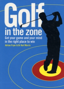 Golf in the Zone : Get Your Game and Your Head in the Right Place to Win, Paperback Book
