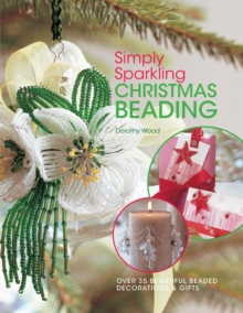 Simply Sparkling Christmas Beading : Over 35 Beautiful Beaded Decorations and Gifts, Paperback Book