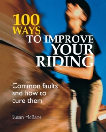 100 Ways to Improve Your Riding : Common Faults and How to Cure Them, Paperback Book