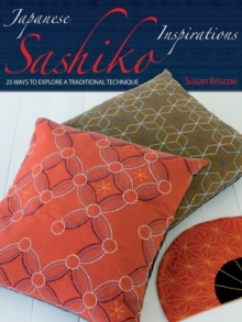 Japanese Sashiko Inspirations : 25 Ways to Explore a Traditional Technique, Paperback Book