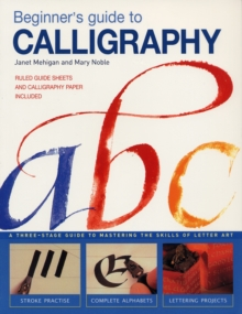 Beginner's Guide to Calligraphy : A Three-Stage Guide to Mastering the Skills of Letter Art, Paperback / softback Book