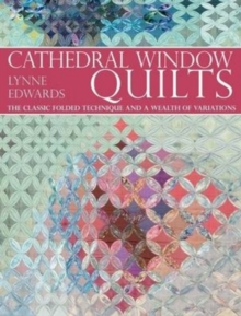 Cathedral Window Quilts : The Classic Folded Technique and a Wealth of Variations, Paperback Book
