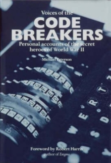 Voices of the Code Breakers : Personal Accounts of the Secret Heroes of World War II, Paperback Book