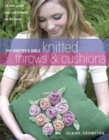 The Knitter's Bible, Knitted Throws and Cushions : 25 Chic, Stylish and Cosy Projects for Your Home, Paperback Book