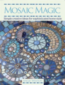Mosaic Magic : Simple Creative Ideas for Sophisticated Home Style, Paperback Book