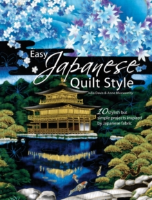 Easy Japanese Quilt Style : 10 Stylish But Simple Projects Inspired by Japanese Fabric, Paperback Book