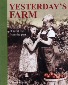 Yesterday's Farm : A Taste of Rural Life from the Past, Paperback Book