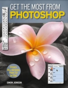 Get the Most from Photoshop : Improve Your Photos and Produce Amazing Effects in Easy Steps, Paperback Book