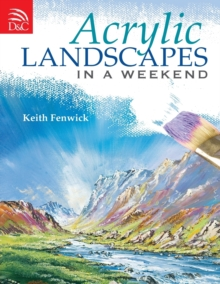 Acrylic Landscapes in a Weekend : Pick Up Your Brush and Paint Your First Picture This Weekend, Paperback Book