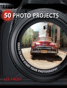 50 Photo Projects - Ideas to Kickstart Your Photography, Paperback Book