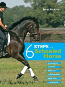 Six Steps to a Schooled Horse : A Thoughtful, Effective, Structured Approach to Schooling for Success, Hardback Book