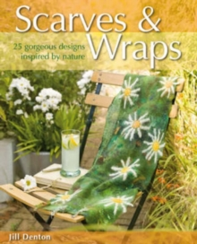 Scarves and Wraps : 25 Gorgeous Designs Inspired by Nature, Paperback Book