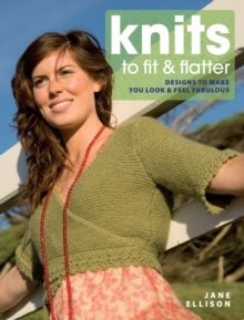 Knits to Fit and Flatter : Designs to Make You Look and Feel Fabulous, Paperback Book