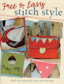 Free & Easy Stitch Style : Find Your Own Style, Sew Your Own Way, Paperback Book
