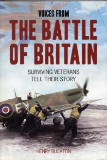Voices from the Battle of Britain : Surviving Veterans Tell Their Story, Paperback / softback Book