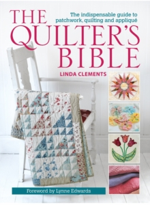 The Quilter's Bible : The Indispensable Guide to Patchwork, Quilting and Applique, Paperback Book