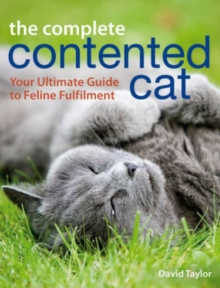 The Complete Contented Cat : Your Ultimate Guide to Feline Fulfilment, Paperback Book