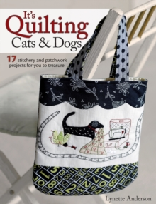 It's Quilting Cats and Dogs : 15 Heart-Warming Projects Combining Patchwork, Applique and Stitchery, Paperback Book