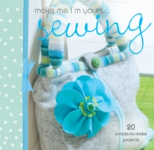 Make Me I'm Yours... Sewing : 20 simple-to-make projects, Hardback Book