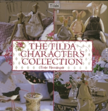 The Tilda Characters Collection : Birds, Bunnies, Angels and Dolls, Hardback Book