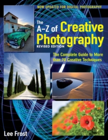 New A-Z of Creative Photography : Over 50 Techniques Explained in Full, Paperback Book