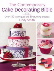 The Contemporary Cake Decorating Bible : Creative Techniques, Resh Inspiration, Stylish Designs, Hardback Book