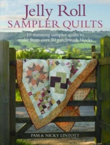 Jelly Roll Sampler Quilts : 10 Stunning Sampler Quilts to Make from 50 Patchwork Blocks, Paperback Book