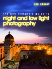 The New Complete Guide to Night and Low-Light Photography, Hardback Book