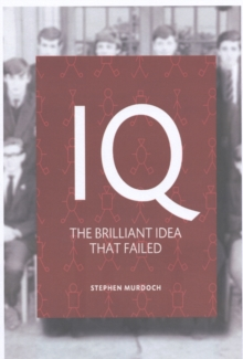 IQ : How Psychology Hijacked Intelligence, Paperback / softback Book