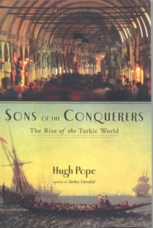 Sons of the Conquerors : The Rise of the Turkic World, Paperback / softback Book