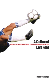A Cultured Left Foot : The Eleven Elements of Footballing Greatness, Paperback Book