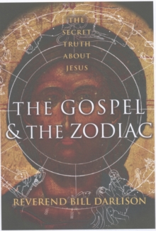 The Gospel and the Zodiac : The Secret Truth About Jesus, Paperback / softback Book