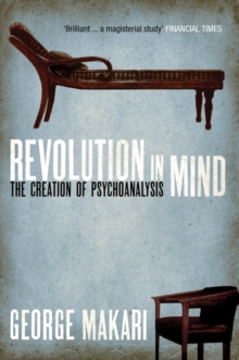 Revolution in Mind : The Creation of Psychoanalysis, Paperback / softback Book