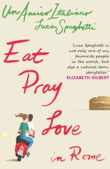 Eat Pray Love In Rome : Un Amico Italiano, Paperback Book