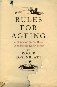Rules for Ageing : A Guide to Life for Those Who Should Know Better, Hardback Book