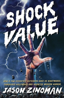 Shock Value : How a Few Eccentric Outsiders Gave Us Nightmares, Conquered Hollywood and Invented Modern Horror, Hardback Book