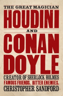 Houdini & Conan Doyle : The Great Magician and the Inventor of Sherlock Holmes, Paperback / softback Book