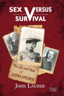 Sex v Survival : The Life and Ideas of Sabina Spielrein, Hardback Book