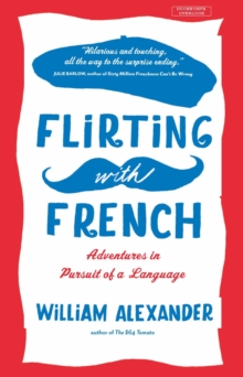 Flirting with French : Adventures in Pursuit of a Language, Paperback Book
