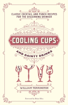 Cooling Cups and Dainty Drinks : Classic Cocktail and Punch Recipes for the Discerning Drinker, Hardback Book